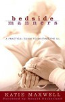 Bedside Manners: A Practical Guide to Visiting the Ill - Katie Maxwell