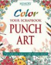Color Your Scrapbook Punch Art: Fun and Easy Ways to Add Realistic Detail - Memory Makers Books