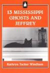13 Mississippi Ghosts And Jeffrey - Kathryn Tucker Windham