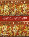 Reading Maya Art: A Hieroglyphic Guide to Ancient Maya Painting and Sculpture - Andrea Stone, Marc Zender