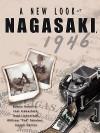 A New Look at Nagasaki, 1946 - Eamon P. Doherty