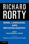 Mind, Language, and Metaphilosophy: Early Philosophical Papers - Richard Rorty, Stephen Leach, James Tartaglia