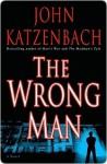 The Wrong Man: A Novel - John Katzenbach
