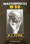 Masterpieces in 3-d - M. C. Escher and the Art of Illusion (Hardcover) - Katherine A. Gleason, M.C. Escher, L.C. Casterline