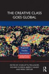 The Creative Class Goes Global - Charlotta Mellander, Richard Florida, Bjørn T. Asheim, Meric Gertler