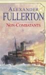 Non-Combatants - Alexander Fullerton