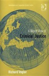 A World View Of Criminal Justice - Richard Vogler