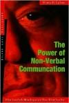The Power of Nonverbal Communication: How You Act Is More Important Than What You Say - Henry H. Calero
