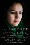 The Favored Daughter, see ISBN 978-0-230-34188-3: One Woman's Fight to Lead Afghanistan into the Future - Fawzia Koofi, Nadene Ghouri