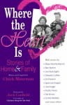 Where the Heart is: Stories of Home and Family - Chick Moorman, Nancy Lewis