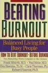 Beating Burnout : Balanced Living for Busy People : How to Beat Burnout, Before Burnout - Frank Minirth, Don Hawkins, Chris Thurman, Richard Flournoy, Paul D. Meier
