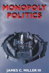 Monopoly Politics - James C. Miller