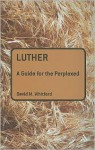 Luther: A Guide for the Perplexed - David M. Whitford