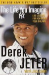 The Life You Imagine: Life Lessons for Achieving Your Dreams - Jack Curry, Derek Jeter