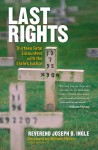 Last Rights: Thirteen Fatal Encounters with the State's Justice - Joseph B. Ingle, Mike Farrell, William Styron
