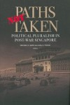 Paths Not Taken: Political Pluralism In Post War Singapore - Michael Barr