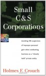 Small C & S Corporations (Series 200: Investors and Business) - Holmes F. Crouch