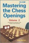 Mastering the Chess Openings: Unlocking the Mysteries of the Modern Chess Openings, Volume 2 - John Watson