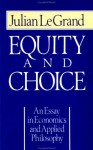Equity and Choice: An Essay in Economics and Applied Philosophy - Julian Le Grand