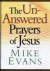 The Unanswered Prayers of Jesus - Mike Evans
