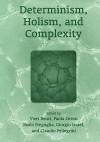 Determinism, Holism, and Complexity - Claudio Pellegrini, Paola Cerrai, Paolo Freguglia, Vieri Benci, Giorgio Israel