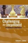 Challenging the Incumbent: An Underdog's Undertaking - Edward I. Sidlow