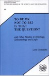 To Be or Not to Be? Is That the Question?: And Other Studies in Ontology, Epistemology and Logic (Poznan Studies in the Philosophy of the Sciences & the Humanities) - Leon Gumanski