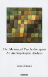 The Making of Psychotherapists: An Anthropological Analysis - James Davies