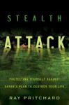 Stealth Attack: Protecting Yourself Against Satan's Plan to Destroy Your Life - Ray Pritchard