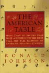 The American Table: More Than 400 Recipes That Make Accessible for the First Time the Full Richness of American Regional Cooking - Ronald Johnson, James McGarrell