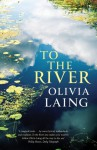To the River - Olivia Laing