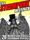 The Steampunk Megapack: 26 Modern and Classic Steampunk Stories - E.M. Forster, John Gregory Betancourt, G.K. Chesterton, Mark Twain, William Hope Hodgson, Vincent Starrett, Jay Lake, John Leavitt, George Griffith, Arthur O. Friel, Jillian Venters, G.D. Falksen, Evelyn Kriete, Edgar Rice Burroughs, Peter Wordworth, Brian Stableford, A