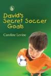 David's Secret Soccer Goals - Caroline Anne Levine