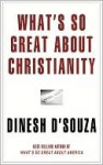 What's So Great about Christianity - Dinesh D'Souza, Jeff Riggenbach