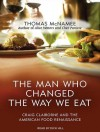 The Man Who Changed the Way We Eat: Craig Claiborne and the American Food Renaissance - Thomas McNamee, Dick Hill