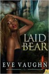Laid Bear - Eve Vaughn