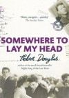 Somewhere to Lay My Head - Robert Douglas