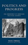 Politics and Progress: The Emergence of American Political Science - Dennis J. Mahoney