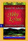 Abby Lynn: Verraten und verfolgt - Rainer M. Schröder, Ashley Carrington