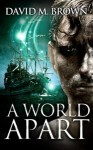 A World Apart - David M. Brown