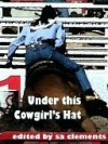 Under this Cowgirl's Hat - S.A. Clements