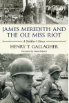 James Meredith and the Ole Miss Riot: A Soldier's Story - Henry T. Gallagher, Gene Roberts