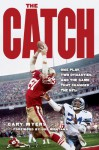 The Catch: One Play, Two Dynasties, and the Game That Changed the NFL - Gary Myers, Joe Montana