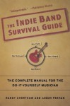 The Indie Band Survival Guide: The Complete Manual for the Do-It-Yourself Musician - Randy Chertkow, Jason Feehan