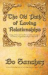 The Old Path of Loving Relationships (6 Keys on How to Have the Greatest, Strongest and Most Loving Relationships in the World) - Bo Sanchez