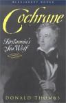 Cochrane: Britannia's Sea Wolf - Donald Thomas