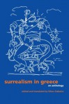Surrealism in Greece: An Anthology (Surrealist Revolution Series) - Nikos Stabakis
