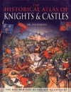 Historical Atlas Of Knights And Castles - Ian Barnes