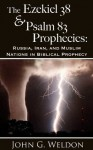 The Ezekiel 38/Psalm 83 Prophecies: Russia, Iran and Muslim Nations in Biblical Prophecy - John Weldon