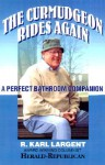 The Curmudgeon Rides Again: A Perfect Bathroom Companion - R. Karl Largent, Wes D. Gehring